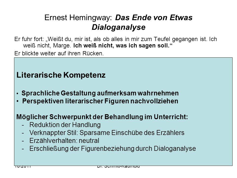 10/2011Dr. Schmitt-Kaufhold Ernest Hemingway: Das Ende von Etwas Dialoganalyse Er fuhr fort: Weißt du, mir ist, als ob alles in mir zum Teufel gegange