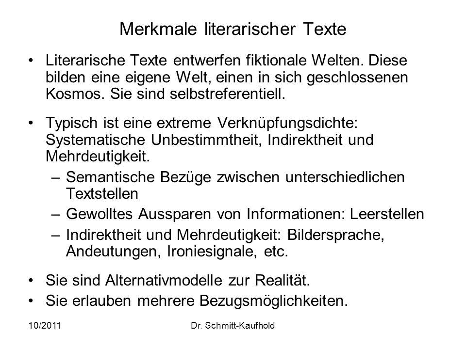 10/2011Dr. Schmitt-Kaufhold Merkmale literarischer Texte Literarische Texte entwerfen fiktionale Welten. Diese bilden eine eigene Welt, einen in sich