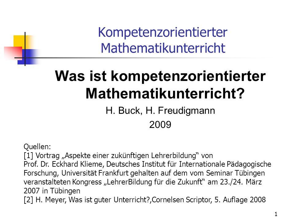 Kompetenzorientierter Mathematikunterricht Was ist kompetenzorientierter Mathematikunterricht? H. Buck, H. Freudigmann 2009 Quellen: [1] Vortrag Aspek