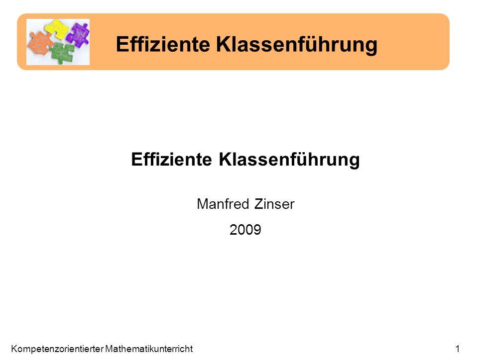 1 Effiziente Klassenführung Manfred Zinser 2009 Effiziente Klassenführung Kompetenzorientierter Mathematikunterricht