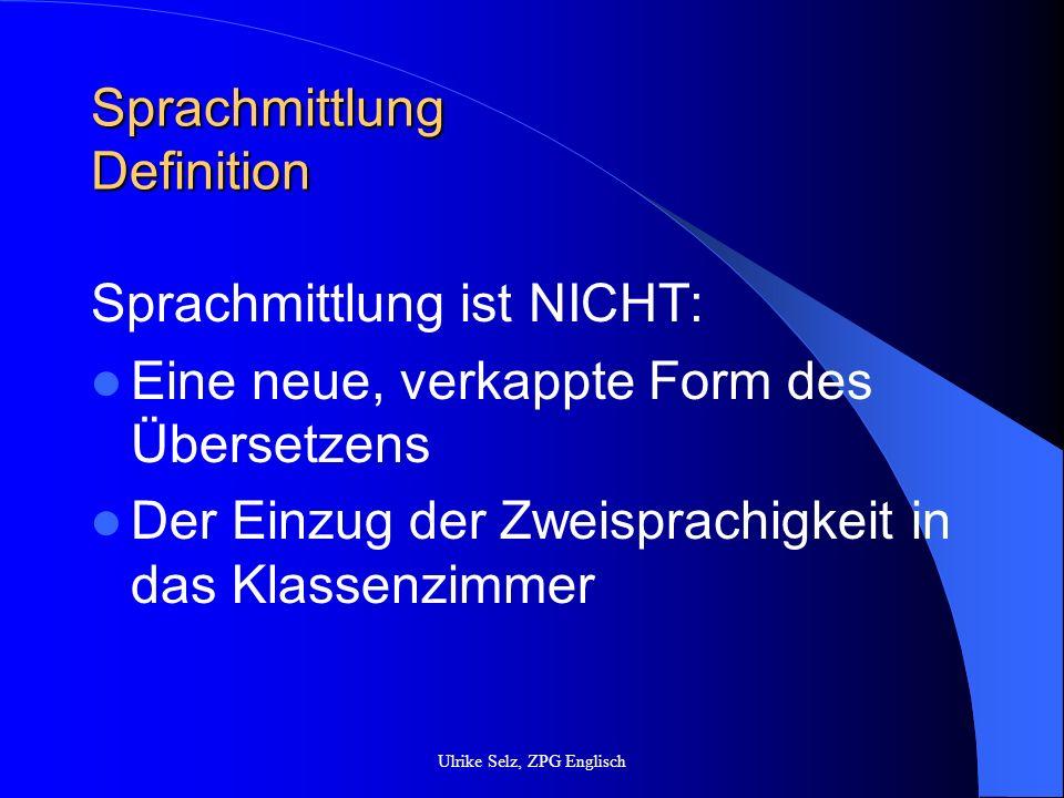 Sprachmittlung Definition Sprachmittlung ist NICHT: Eine neue, verkappte Form des Übersetzens Der Einzug der Zweisprachigkeit in das Klassenzimmer Ulr