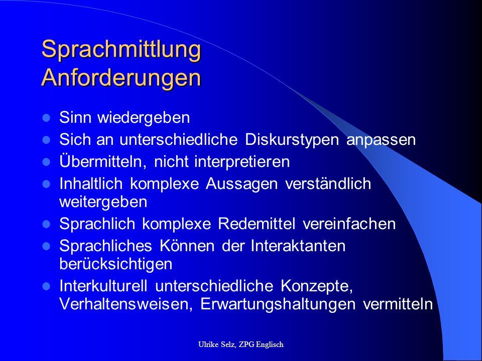 Sprachmittlung Anforderungen Sinn wiedergeben Sich an unterschiedliche Diskurstypen anpassen Übermitteln, nicht interpretieren Inhaltlich komplexe Aus