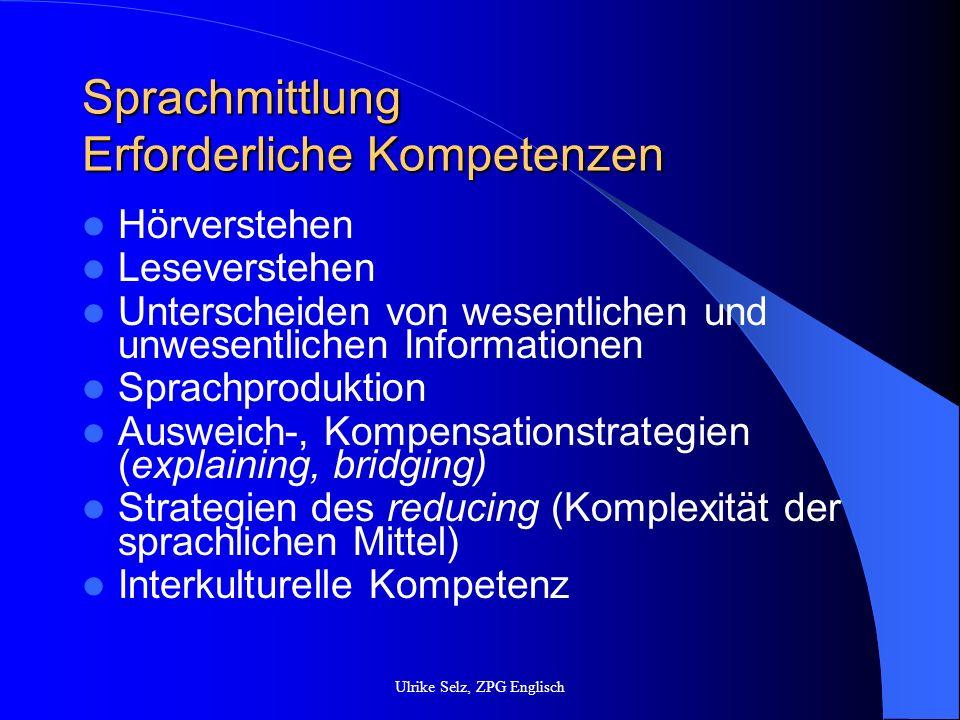 Sprachmittlung Erforderliche Kompetenzen Hörverstehen Leseverstehen Unterscheiden von wesentlichen und unwesentlichen Informationen Sprachproduktion A