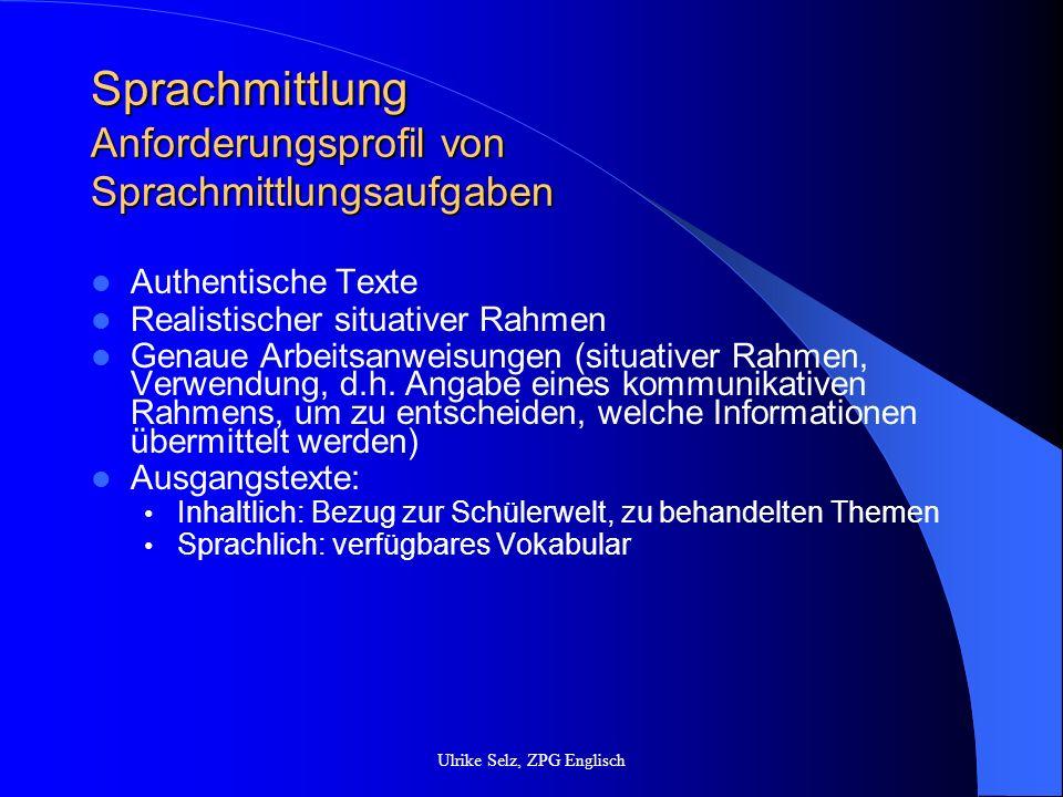 Sprachmittlung Anforderungsprofil von Sprachmittlungsaufgaben Authentische Texte Realistischer situativer Rahmen Genaue Arbeitsanweisungen (situativer