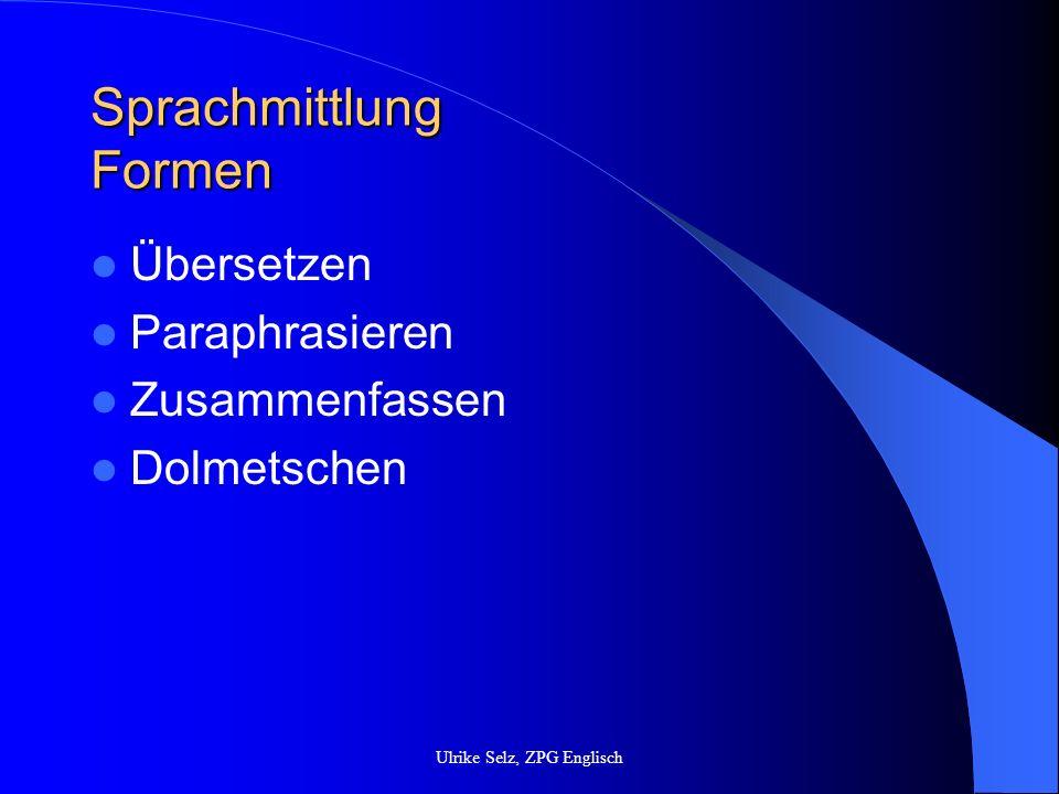 Sprachmittlung Anforderungsprofil von Sprachmittlungsaufgaben Authentische Texte Realistischer situativer Rahmen Genaue Arbeitsanweisungen (situativer Rahmen, Verwendung, d.h.