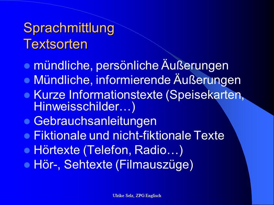 Sprachmittlung Textsorten mündliche, persönliche Äußerungen Mündliche, informierende Äußerungen Kurze Informationstexte (Speisekarten, Hinweisschilder