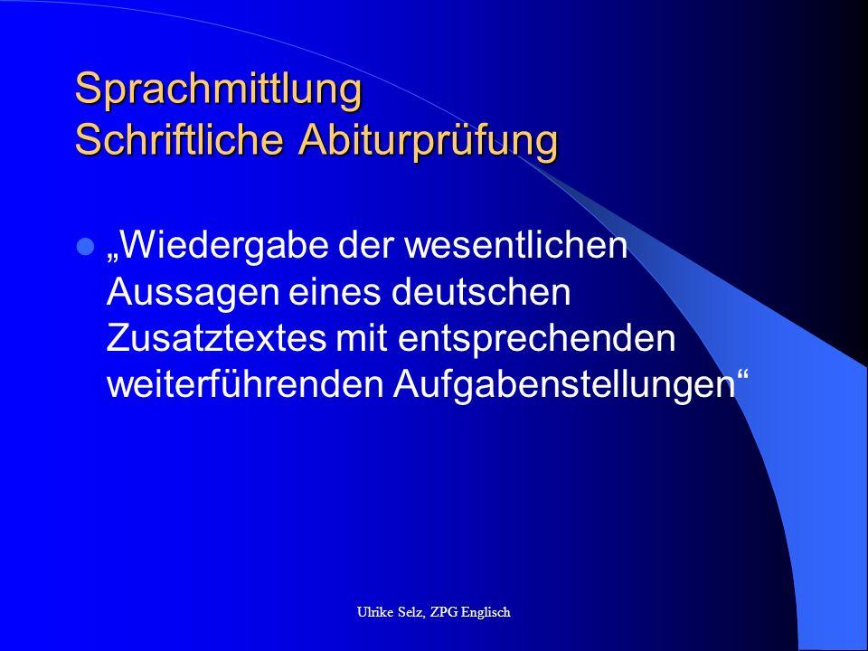 Sprachmittlung Schriftliche Abiturprüfung Vergleich von Aussagen aus der Textvorlage A mit Aussagen im deutschen Text (Textvorlage B) Verifizierung bzw.