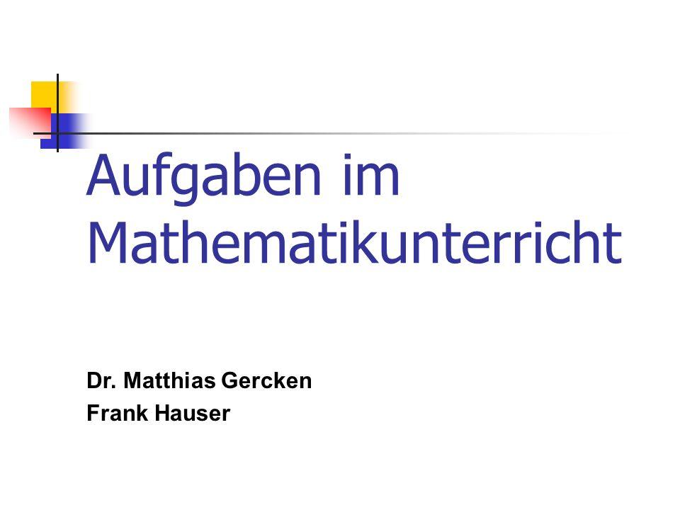 Aufgaben im Mathematikunterricht Dr. Matthias Gercken Frank Hauser