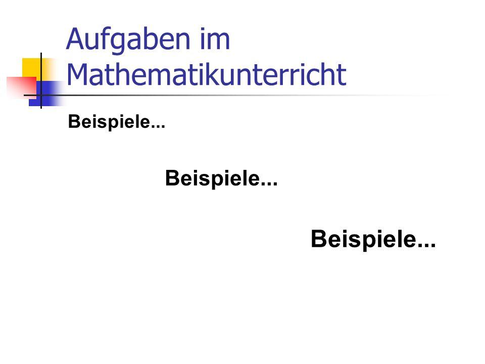 Aufgaben im Mathematikunterricht Beispiele...