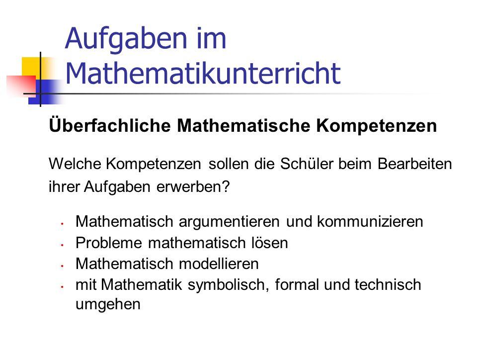 Aufgaben im Mathematikunterricht Mathematisch argumentieren und kommunizieren Probleme mathematisch lösen Mathematisch modellieren mit Mathematik symb