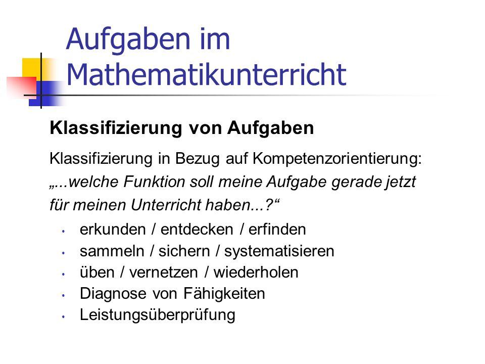 Aufgaben im Mathematikunterricht erkunden / entdecken / erfinden sammeln / sichern / systematisieren üben / vernetzen / wiederholen Diagnose von Fähig