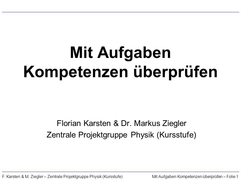 Mit Aufgaben Kompetenzen überprüfen – Folie 1F. Karsten & M. Ziegler – Zentrale Projektgruppe Physik (Kursstufe) Mit Aufgaben Kompetenzen überprüfen F