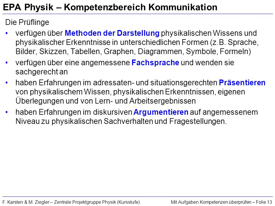 Mit Aufgaben Kompetenzen überprüfen – Folie 13F. Karsten & M. Ziegler – Zentrale Projektgruppe Physik (Kursstufe) EPA Physik – Kompetenzbereich Kommun