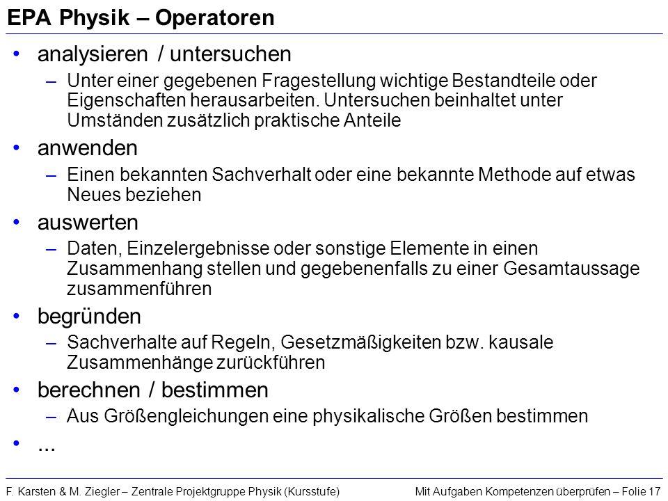 Mit Aufgaben Kompetenzen überprüfen – Folie 17F. Karsten & M. Ziegler – Zentrale Projektgruppe Physik (Kursstufe) EPA Physik – Operatoren analysieren