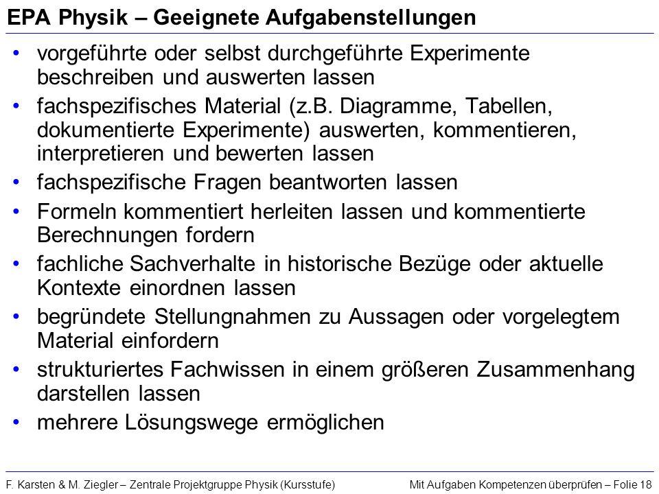 Mit Aufgaben Kompetenzen überprüfen – Folie 18F. Karsten & M. Ziegler – Zentrale Projektgruppe Physik (Kursstufe) EPA Physik – Geeignete Aufgabenstell