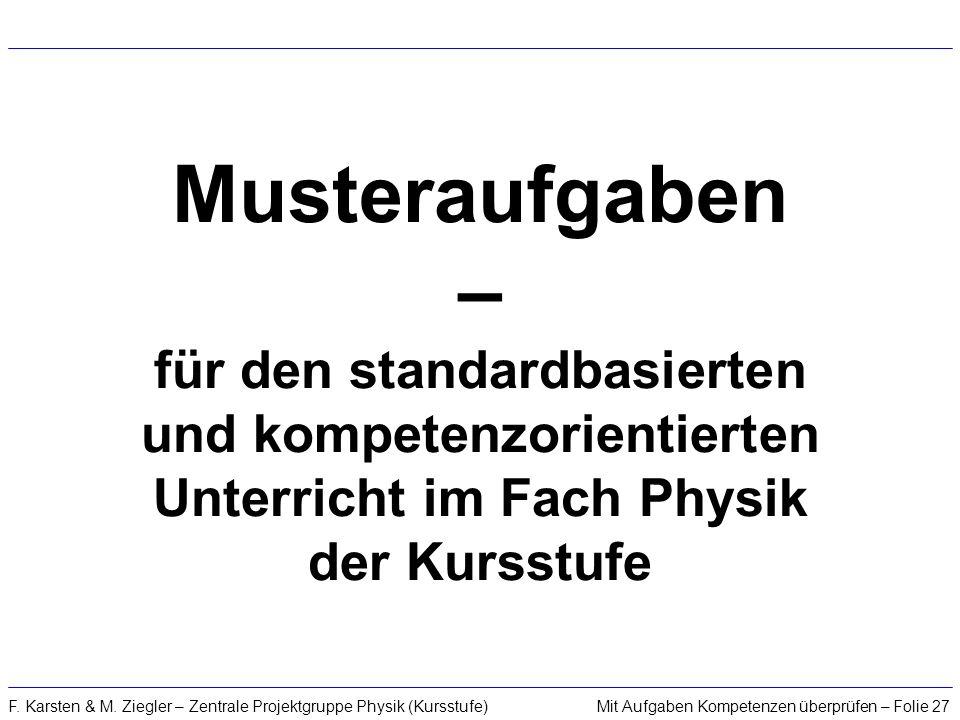 Mit Aufgaben Kompetenzen überprüfen – Folie 27F. Karsten & M. Ziegler – Zentrale Projektgruppe Physik (Kursstufe) Musteraufgaben – für den standardbas