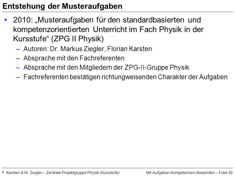 Mit Aufgaben Kompetenzen überprüfen – Folie 29F. Karsten & M. Ziegler – Zentrale Projektgruppe Physik (Kursstufe) Entstehung der Musteraufgaben 2010: