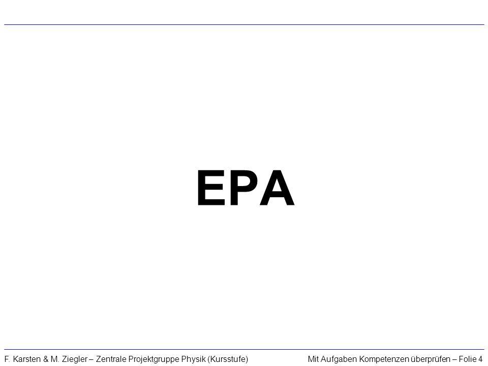 Mit Aufgaben Kompetenzen überprüfen – Folie 4F. Karsten & M. Ziegler – Zentrale Projektgruppe Physik (Kursstufe) EPA