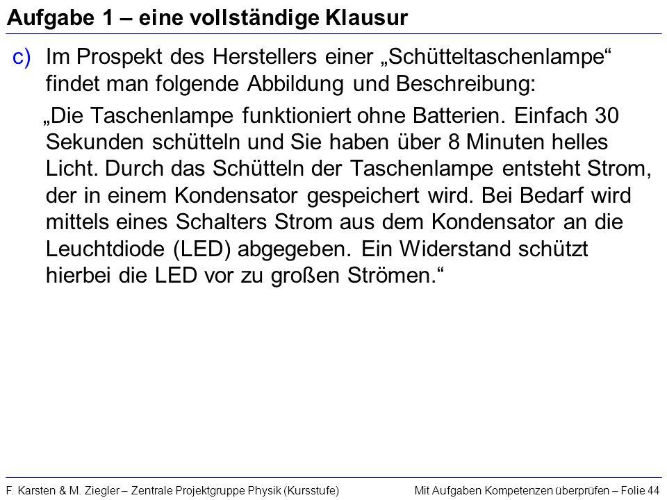 Mit Aufgaben Kompetenzen überprüfen – Folie 44F. Karsten & M. Ziegler – Zentrale Projektgruppe Physik (Kursstufe) Aufgabe 1 – eine vollständige Klausu