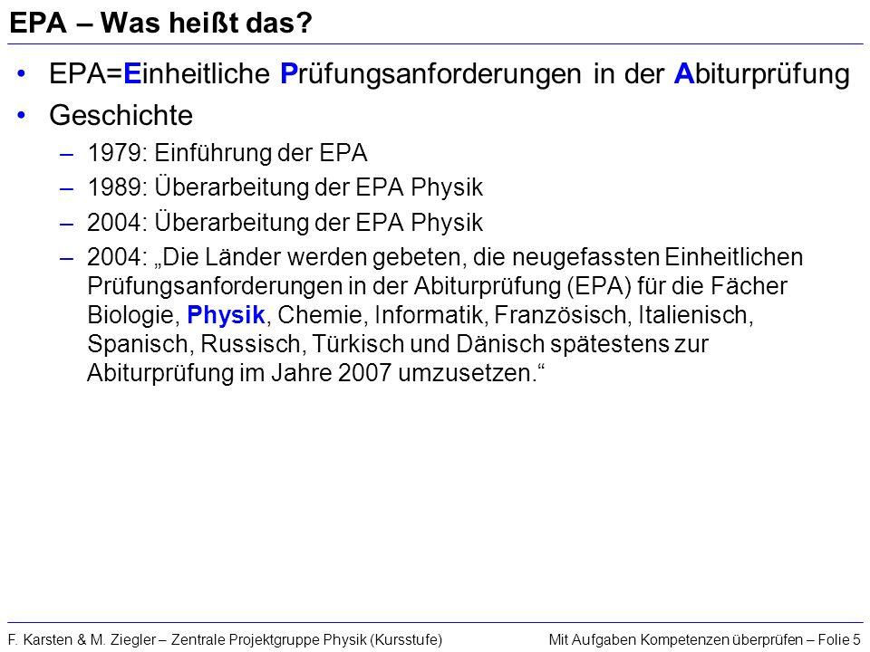 Mit Aufgaben Kompetenzen überprüfen – Folie 5F. Karsten & M. Ziegler – Zentrale Projektgruppe Physik (Kursstufe) EPA – Was heißt das? EPA=Einheitliche
