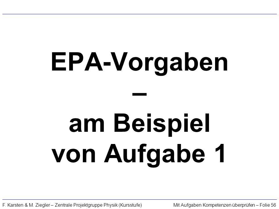 Mit Aufgaben Kompetenzen überprüfen – Folie 56F. Karsten & M. Ziegler – Zentrale Projektgruppe Physik (Kursstufe) EPA-Vorgaben – am Beispiel von Aufga