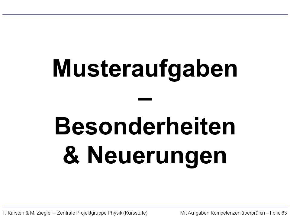 Mit Aufgaben Kompetenzen überprüfen – Folie 63F. Karsten & M. Ziegler – Zentrale Projektgruppe Physik (Kursstufe) Musteraufgaben – Besonderheiten & Ne