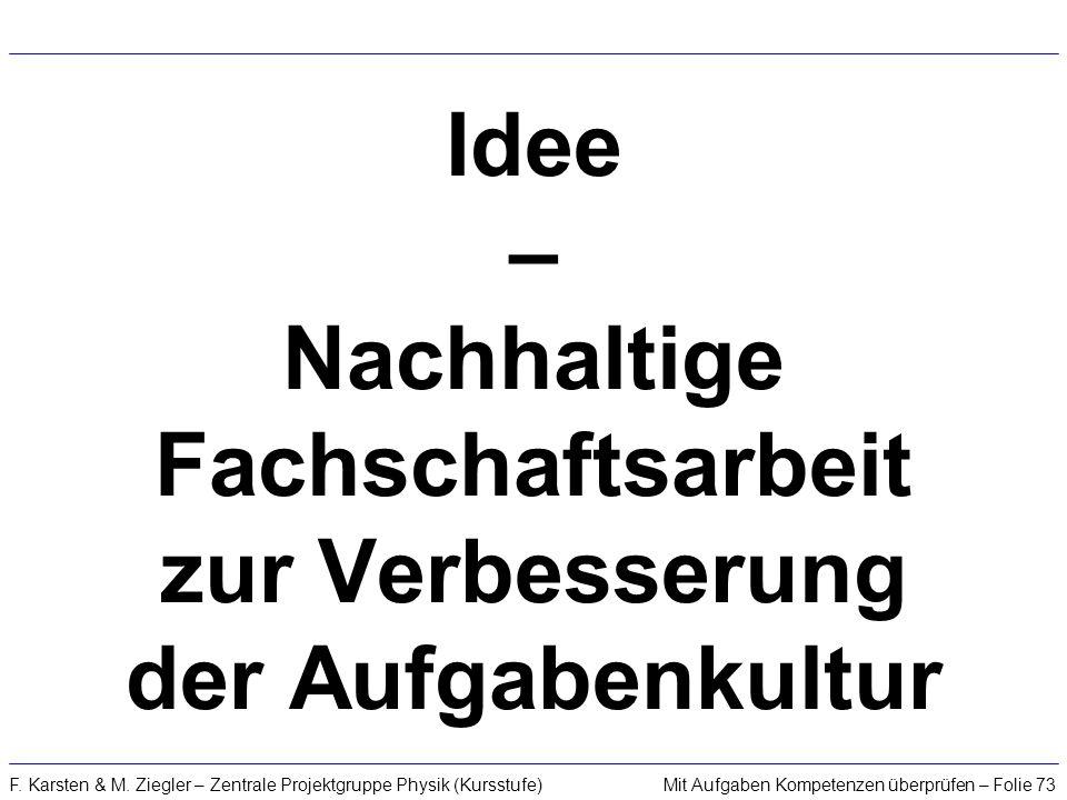 Mit Aufgaben Kompetenzen überprüfen – Folie 73F. Karsten & M. Ziegler – Zentrale Projektgruppe Physik (Kursstufe) Idee – Nachhaltige Fachschaftsarbeit