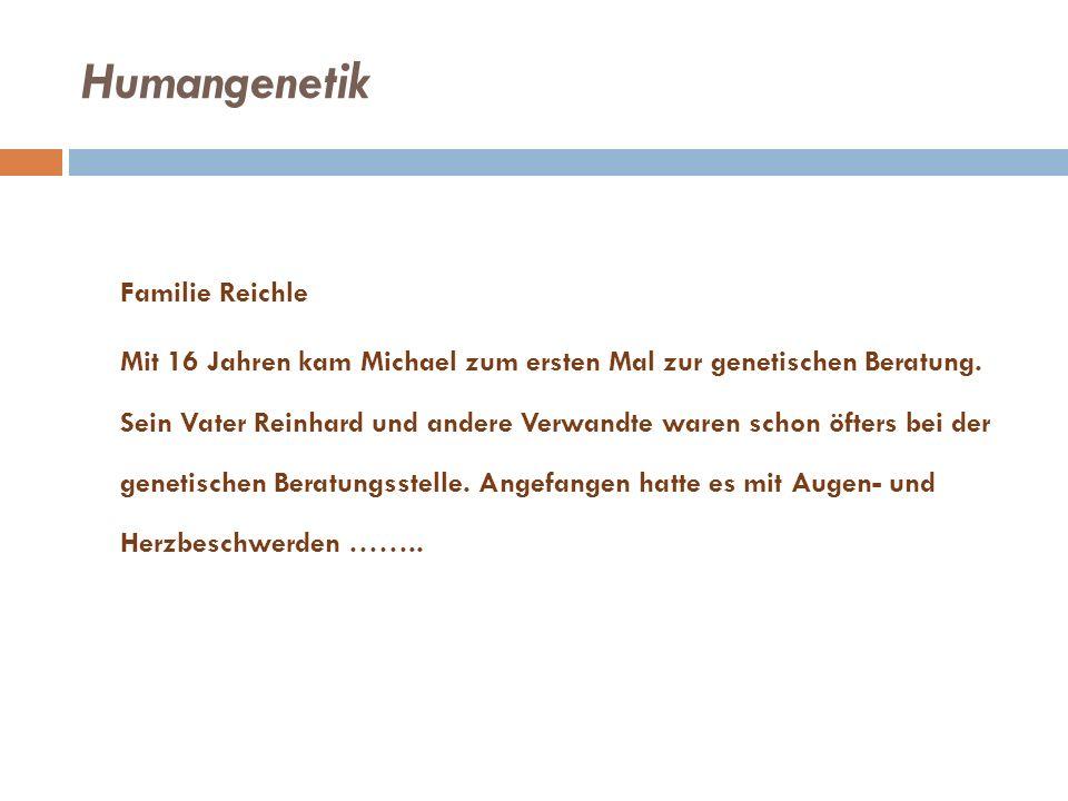 Humangenetik Familie Reichle Mit 16 Jahren kam Michael zum ersten Mal zur genetischen Beratung.