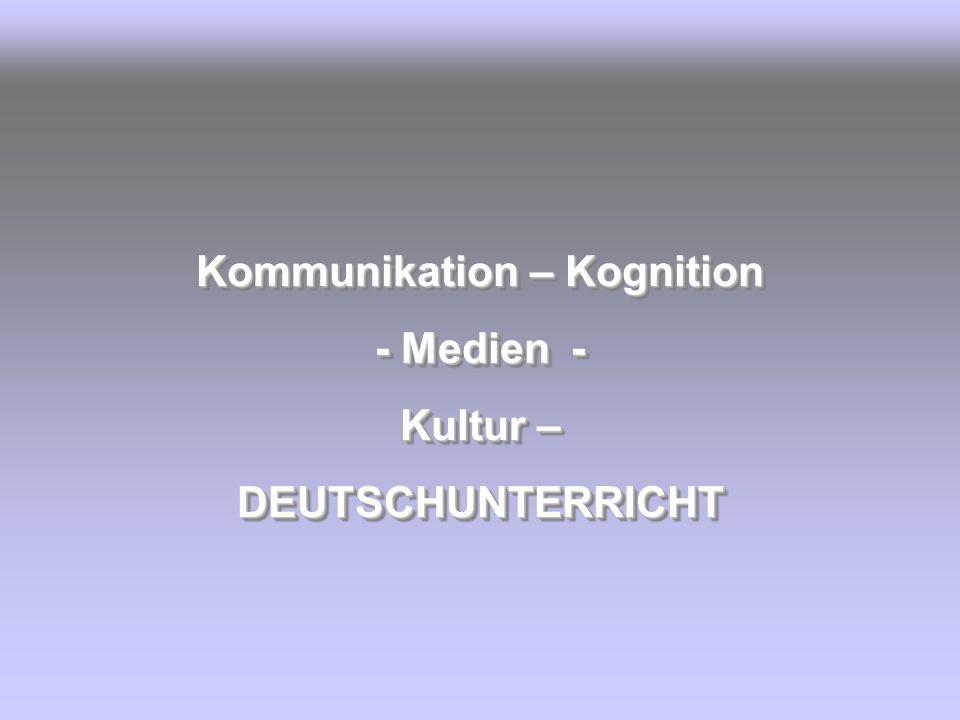 Kommunikation – Kognition - Medien - Kultur – DEUTSCHUNTERRICHT Kommunikation – Kognition - Medien - Kultur – DEUTSCHUNTERRICHT
