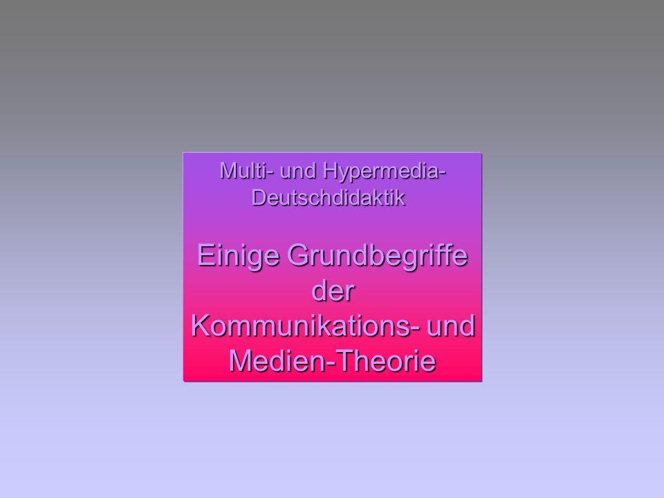 Multi- und Hypermedia- Deutschdidaktik Einige Grundbegriffe der Kommunikations- und Medien-Theorie