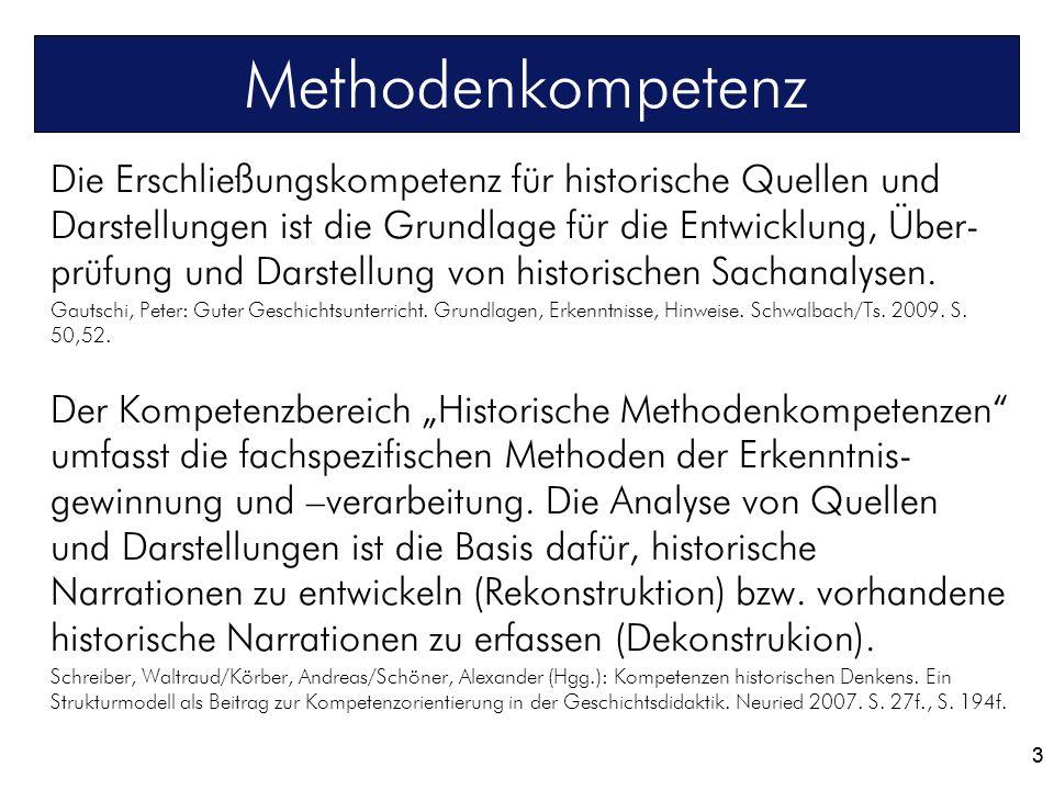 3 Methodenkompetenz Die Erschließungskompetenz für historische Quellen und Darstellungen ist die Grundlage für die Entwicklung, Über- prüfung und Dars