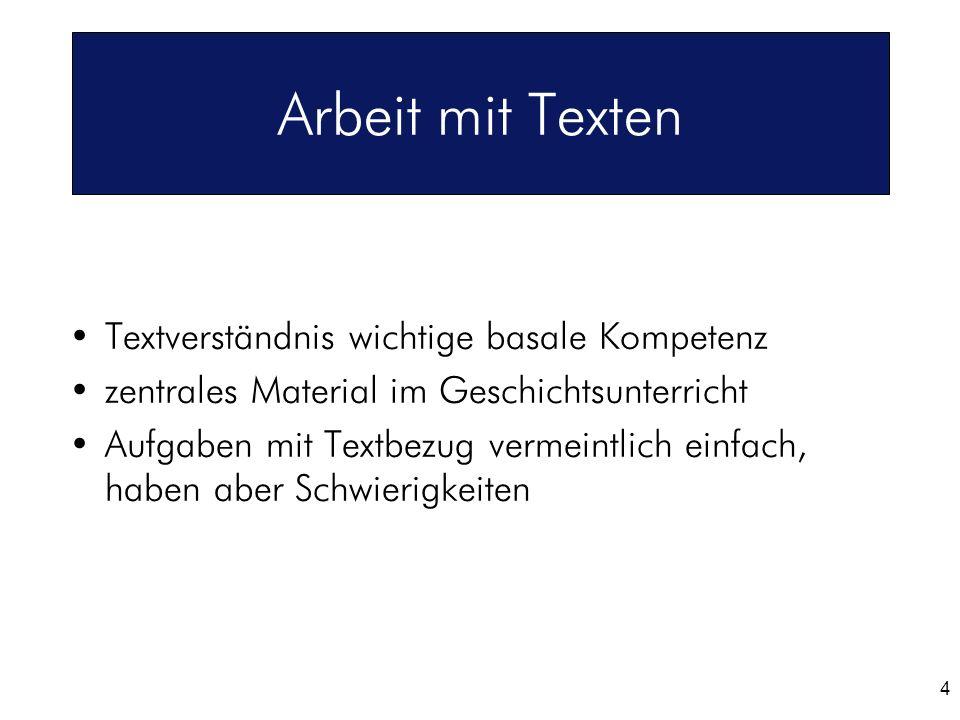 4 Arbeit mit Texten Textverständnis wichtige basale Kompetenz zentrales Material im Geschichtsunterricht Aufgaben mit Textbezug vermeintlich einfach,