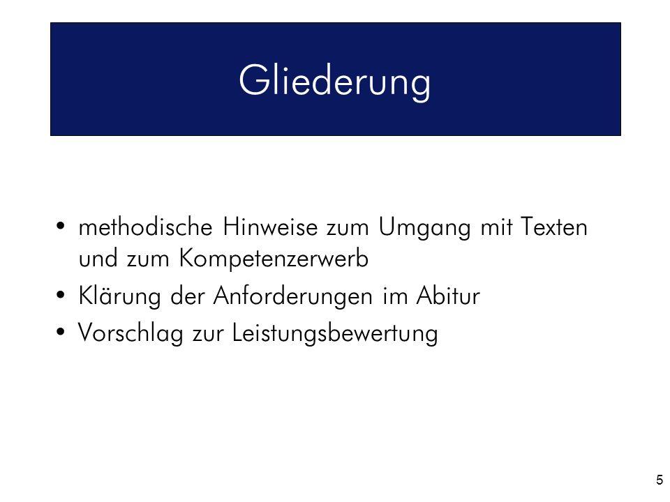 5 Gliederung methodische Hinweise zum Umgang mit Texten und zum Kompetenzerwerb Klärung der Anforderungen im Abitur Vorschlag zur Leistungsbewertung