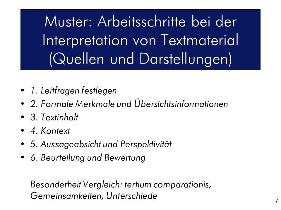 7 Muster: Arbeitsschritte bei der Interpretation von Textmaterial (Quellen und Darstellungen) 1. Leitfragen festlegen 2. Formale Merkmale und Übersich