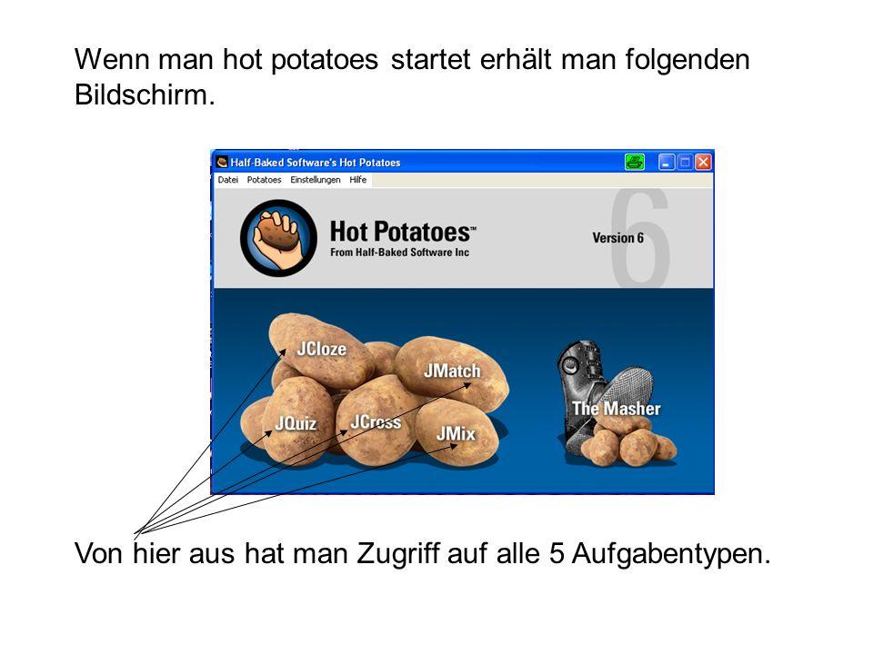 Wenn man hot potatoes startet erhält man folgenden Bildschirm. Von hier aus hat man Zugriff auf alle 5 Aufgabentypen.