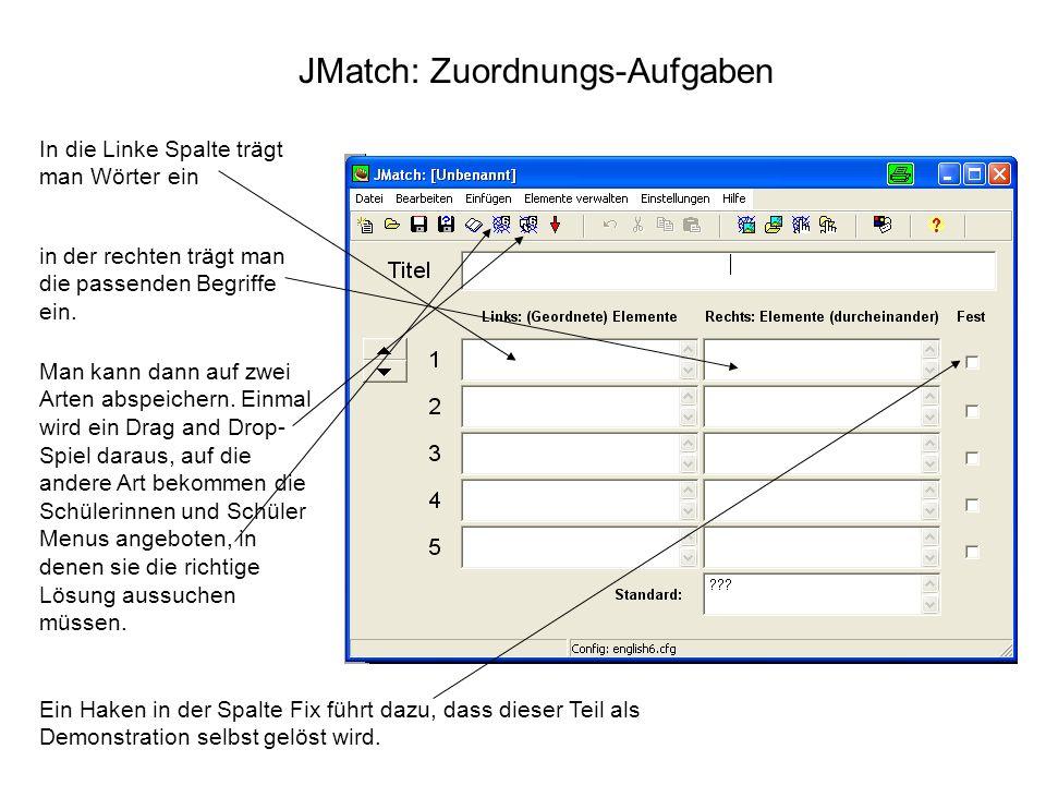 JMatch: Zuordnungs-Aufgaben In die Linke Spalte trägt man Wörter ein in der rechten trägt man die passenden Begriffe ein. Man kann dann auf zwei Arten