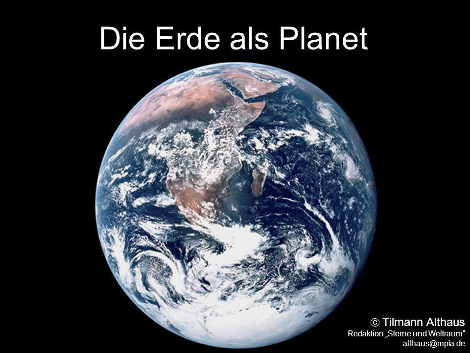 Die Erde als Planet Tilmann Althaus Redaktion Sterne und Weltraum althaus@mpia.de