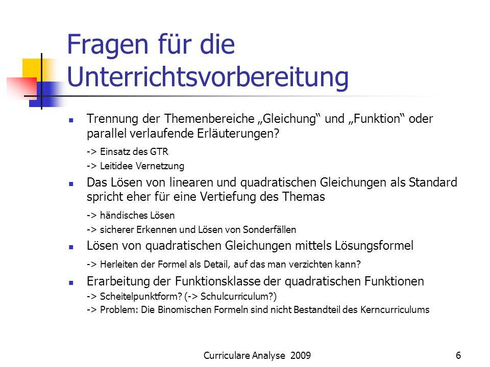 Curriculare Analyse 20096 Fragen für die Unterrichtsvorbereitung Trennung der Themenbereiche Gleichung und Funktion oder parallel verlaufende Erläuterungen.