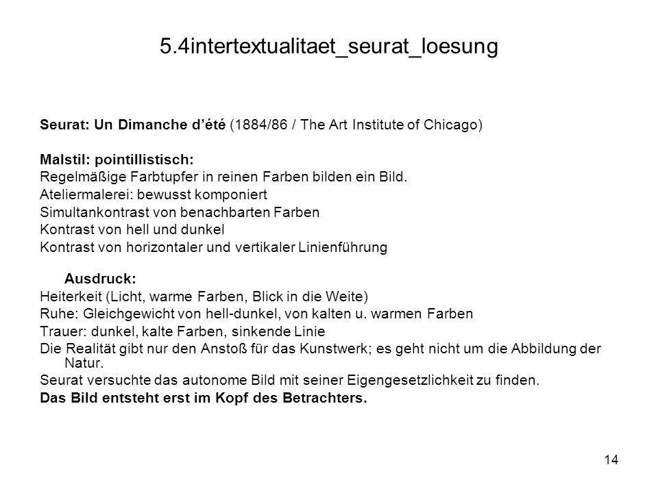 14 5.4intertextualitaet_seurat_loesung Seurat: Un Dimanche dété (1884/86 / The Art Institute of Chicago) Malstil: pointillistisch: Regelmäßige Farbtup