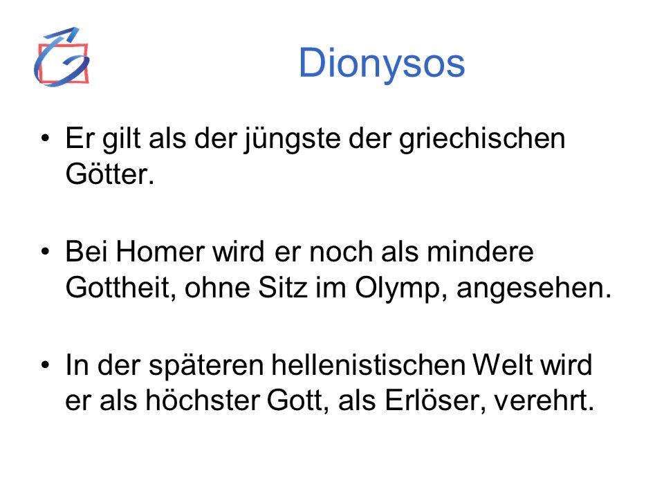 Dionysos Er gilt als der jüngste der griechischen Götter. Bei Homer wird er noch als mindere Gottheit, ohne Sitz im Olymp, angesehen. In der späteren
