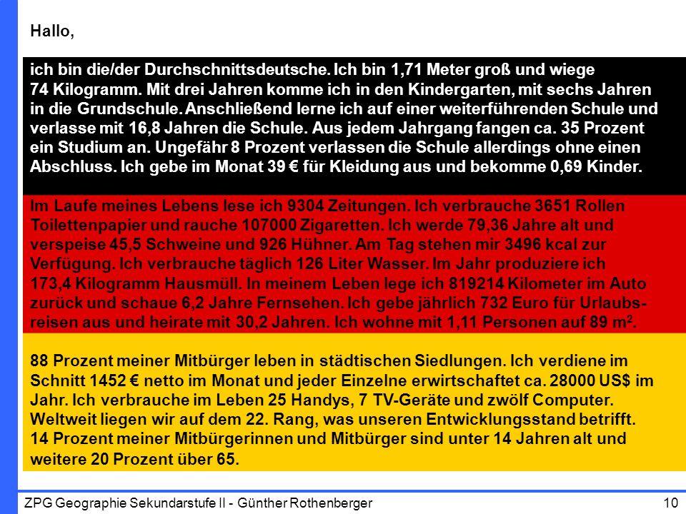 ZPG Geographie Sekundarstufe II - Günther Rothenberger10 Hallo, ich bin die/der Durchschnittsdeutsche. Ich bin 1,71 Meter groß und wiege 74 Kilogramm.