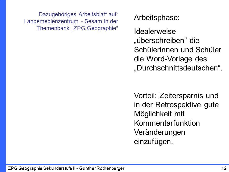 ZPG Geographie Sekundarstufe II - Günther Rothenberger12 Arbeitsphase: Idealerweise überschreiben die Schülerinnen und Schüler die Word-Vorlage des Du