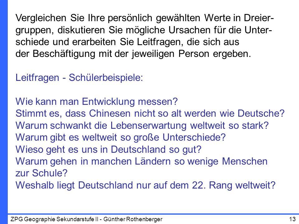 ZPG Geographie Sekundarstufe II - Günther Rothenberger13 Vergleichen Sie Ihre persönlich gewählten Werte in Dreier- gruppen, diskutieren Sie mögliche