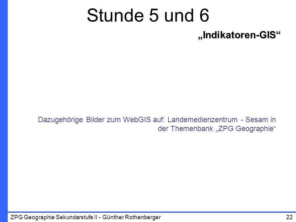 ZPG Geographie Sekundarstufe II - Günther Rothenberger22 Stunde 5 und 6Indikatoren-GIS Dazugehörige Bilder zum WebGIS auf: Landemedienzentrum - Sesam