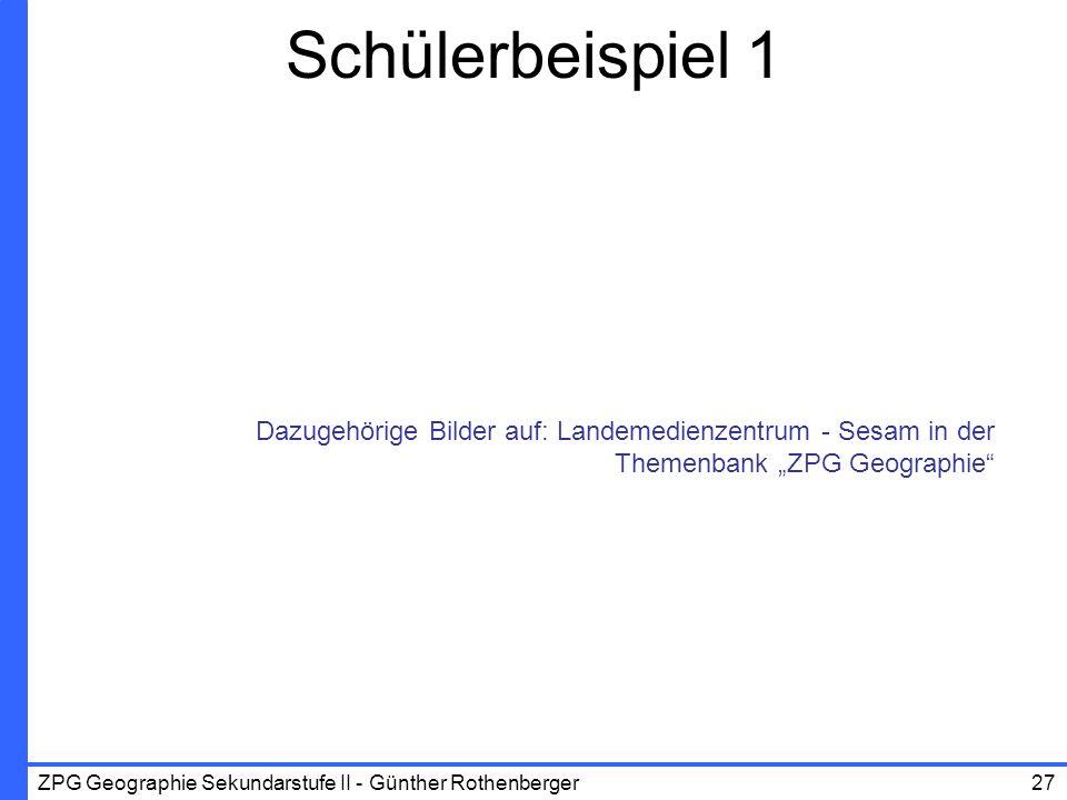 ZPG Geographie Sekundarstufe II - Günther Rothenberger27 Schülerbeispiel 1 Dazugehörige Bilder auf: Landemedienzentrum - Sesam in der Themenbank ZPG G