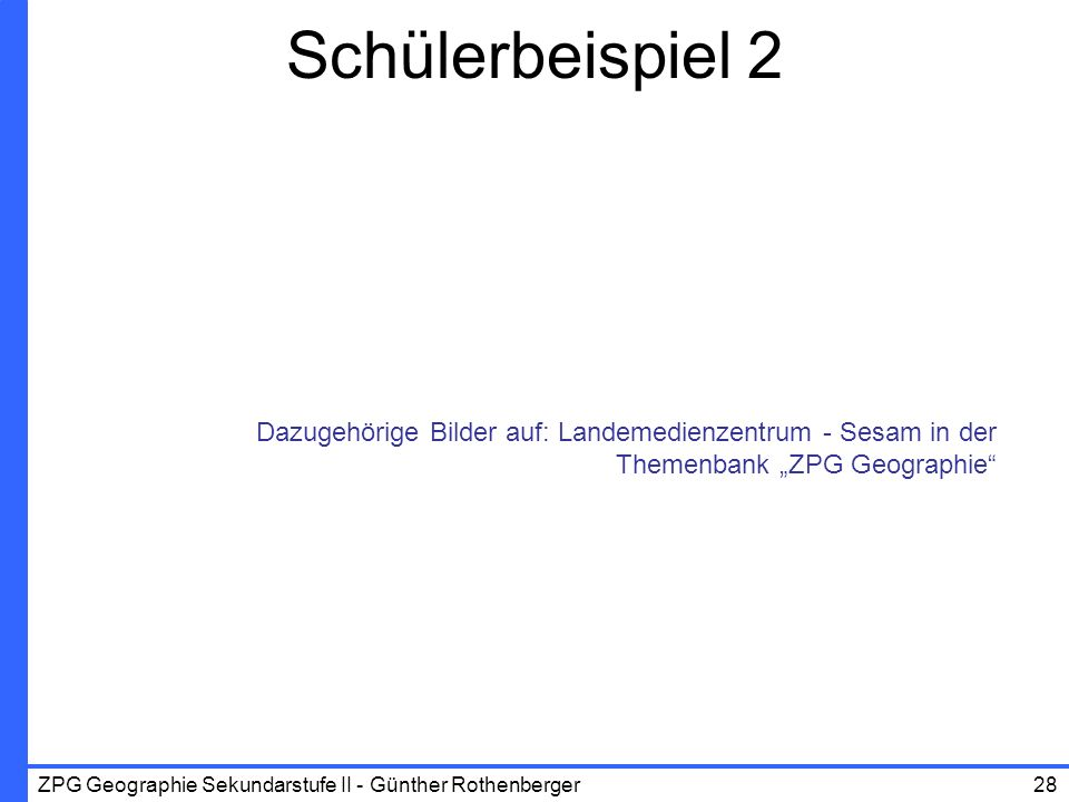 ZPG Geographie Sekundarstufe II - Günther Rothenberger28 Schülerbeispiel 2 Dazugehörige Bilder auf: Landemedienzentrum - Sesam in der Themenbank ZPG G