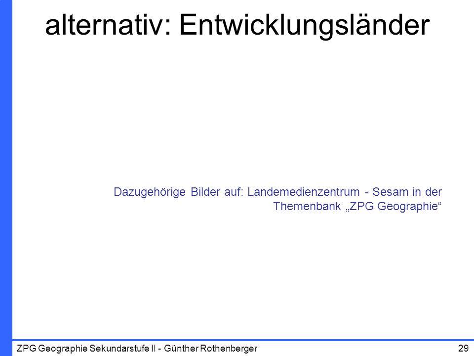 ZPG Geographie Sekundarstufe II - Günther Rothenberger29 alternativ: Entwicklungsländer Dazugehörige Bilder auf: Landemedienzentrum - Sesam in der The