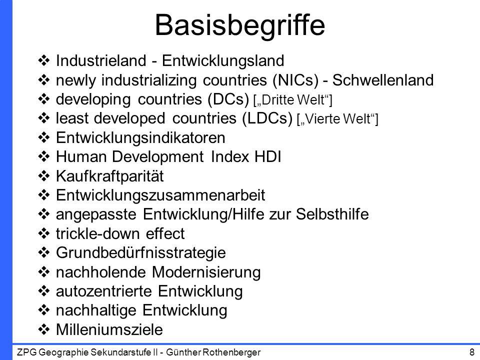 ZPG Geographie Sekundarstufe II - Günther Rothenberger8 Basisbegriffe Industrieland - Entwicklungsland newly industrializing countries (NICs) - Schwel