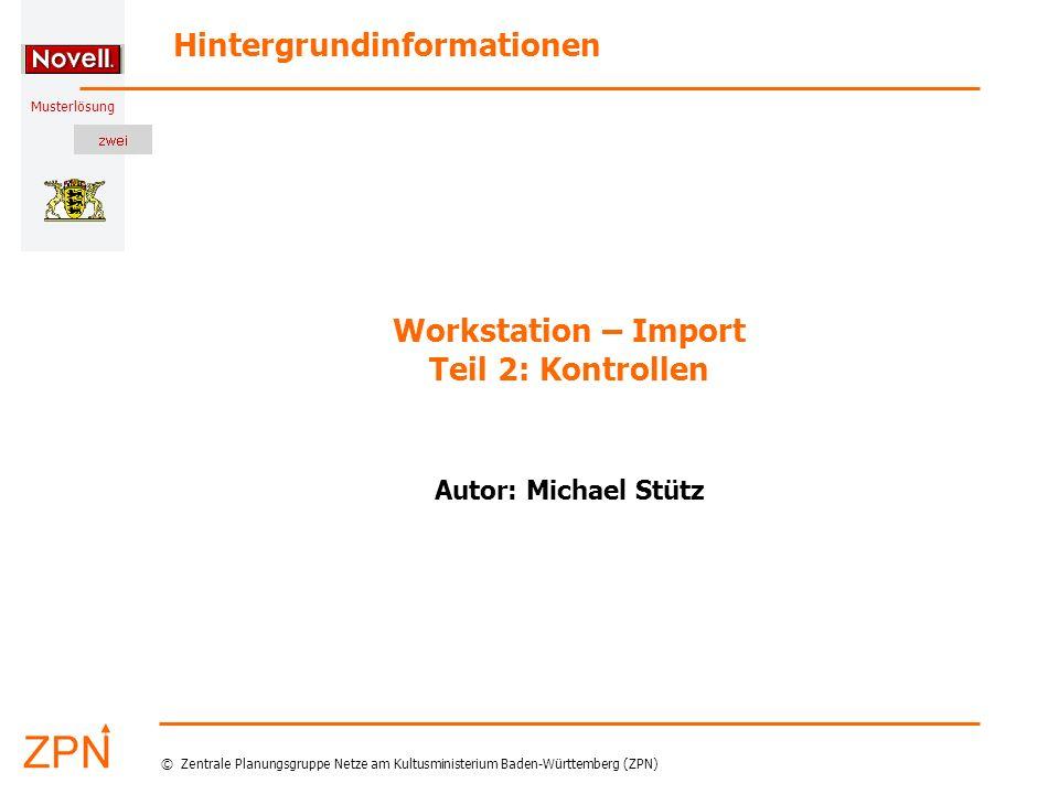 Musterlösung Hintergrundinformationen © Zentrale Planungsgruppe Netze am Kultusministerium Baden-Württemberg (ZPN) Workstation – Import Teil 2: Kontro
