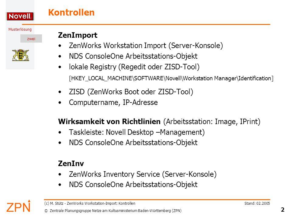 © Zentrale Planungsgruppe Netze am Kultusministerium Baden-Württemberg (ZPN) Musterlösung Stand: 02.2005 2 (c) M. Stütz - ZenWorks Workstation-Import: